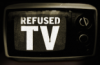 Refused TV